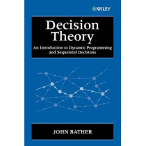 Decision Theory: An Introduction to Dynamic Programming and Sequential Decisions by John Bather, 9780471976493