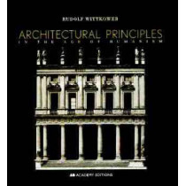 Architectural Principles in the Age of Humanism by Rudolf Wittkower, 9780471977636