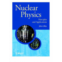 Nuclear Physics: Principles and Applications by John Lilley, 9780471979364