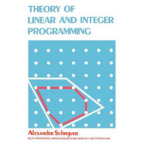 Theory of Linear and Integer Programming by Alexander Schrijver, 9780471982326