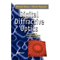 Digital Diffractive Optics: An Introduction to Planar Diffractive Optics and Related Technology by Bernard C. Kress, 9780471984474