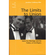 The Limits to Union: Same-sex Marriage and the Politics of Civil Rights by Jonathan Goldberg-Hiller, 9780472030491