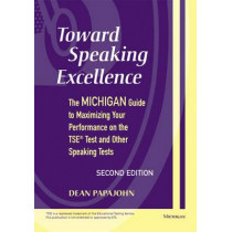 Toward Speaking Excellence: The Michigan Guide to Maximizing Your Performance on the TSE Test and Other Speaking Tests by Dean Papajohn, 9780472030866