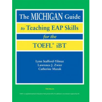 The Michigan Guide to Teaching EAP Skills for the TOFEL IBT by Lynn M. Stafford-Yilmaz, 9780472031337