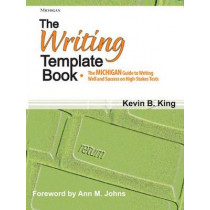 The Writing Template Book: The Michigan Guide to Writing Well and Success on High-Stakes Tests by Kevin B King, 9780472031931