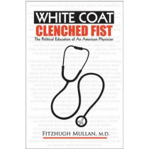 White Coat Clenched Fist: The Political Education of an American Physician by Fitzhugh Mullan, 9780472031979
