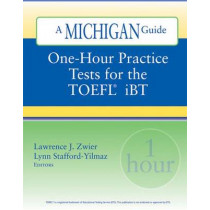 One-hour Practice Tests for the TOEFL  IBT by Lawrence J. Zwier, 9780472032143