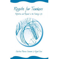 RESPITE FOR TEACHERS: RELFECTION AND RENEWAL IN THE TEACHING LIFE by Christine Pearson Casanave, 9780472032211