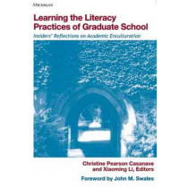 Learning the Literacy Practices of Graduate School: Insiders' Reflections on Academic Enculturation by Christine Pearson Casanave, 9780472032310