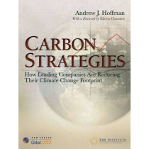 Carbon Strategies: How Leading Companies Are Reducing Their Climate Change Footprint by Andrew J. Hoffman, 9780472032655
