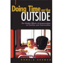 Doing Time on the Outside: Incarceration and Family Life in Urban America by Donald Braman, 9780472032693