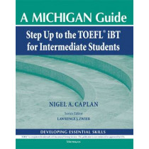 Step Up to the TOEFL iBT for Intermediate Students: A Michigan Guide by Nigel A. Caplan, 9780472032853
