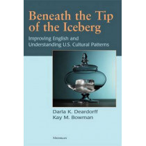 Beneath the Tip of the Iceberg: Improving English and Understanding of U.S. Cultural Patterns by Darla K. Deardorff, 9780472033331