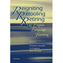 Reigniting, Retooling, and Retiring in English Language Teaching by Christine Coombe, 9780472033867