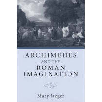 Archimedes and the Roman Imagination by Mary Jaeger, 9780472035717