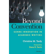 Beyond Convention: Genre Innovation in Academic Writing by Christine M. Tardy, 9780472036479