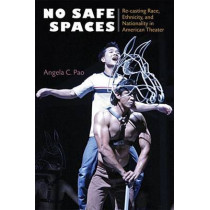 No Safe Spaces: Re-Casting Race, Ethnicity and Nationality in American Theater by Angela C. Pao, 9780472051212