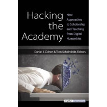 Hacking the Academy: New Approaches to Scholarship and Teaching by Dan Cohen, 9780472051984