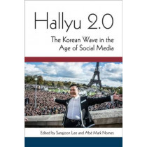 Hallyu 2.0: The Korean Wave in the Age of Social Media by Sangjoon Lee, 9780472052523