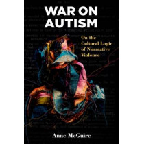 War on Autism: On the Cultural Logic of Normative Violence by Anne McGuire, 9780472053124
