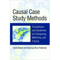 Causal Case Study Methods: Foundations and Guidelines for Comparing, Matching, and Tracing by Derek Beach, 9780472053223