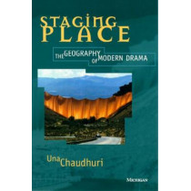 Staging Place: The Geography of Modern Drama by Una Chaudhuri, 9780472065899