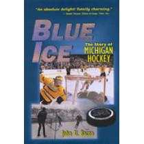 Blue Ice: The Story of Michigan Hockey by John U. Bacon, 9780472067817