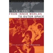 From Inner Worlds to Outer Space: The Multimedia Performances of Dan Kwong by Dan Kwong, 9780472068661
