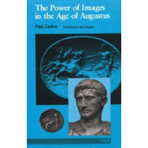 The Power of Images in the Age of Augustus by Paul Zanker, 9780472081240