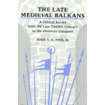 The Late Medieval Balkans: A Critical Survey from the Late Twelfth Century to the Ottoman Conquest by John V.A. Fine, 9780472082605
