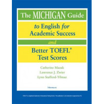 The Michigan Guide to English for Academic Success and Better TOEFL Test Scores by Catherine Mazak, 9780472089918