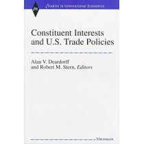 Constituent Interests and U.S. Trade Policies by Alan Verne Deardorff, 9780472109326