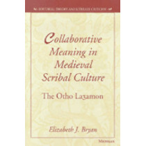 Collaborative Meaning in Medieval Scribal Culture: The Otho Lazamon by Elizabeth J. Bryan, 9780472109494