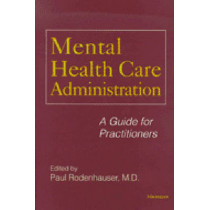 Mental Health Care Administration: A Guide for Practitioners by Paul Rodenhauser, 9780472111169