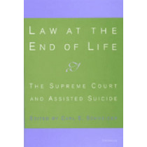 Law at the End of Life: The Supreme Court and Assisted Suicide by Carl E. Schneider, 9780472111572