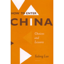 How to Enter China: Choices and Lessons by Yadong Luo, 9780472111886