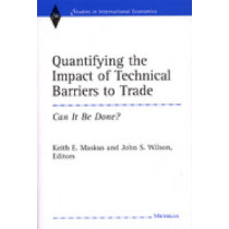 Quantifying the Impact of Technical Barriers to Trade: Can it be Done? by Keith E. Maskus, 9780472112470
