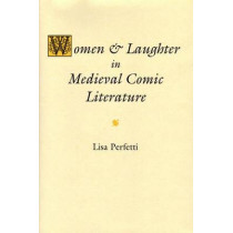 Women and Laughter in Medieval Comic Literature by Lisa Perfetti, 9780472113217