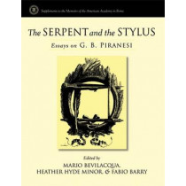 The Serpent and the Stylus: Essays on G.B. Piranesi by Mario Bevilacqua, 9780472115846