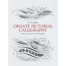 Ornate Pictorial Calligraphy: Instructions and Over 150 Examples by E. A. Lupfer, 9780486219578