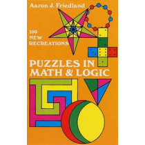 Puzzles in Mathematics and Logic by Aaron J. Friedland, 9780486222561