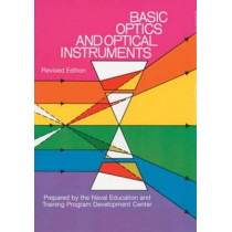 Basic Optics and Optical Instruments: Revised: Revised Edition by Naval Education and Training Program Development Center, 9780486222912