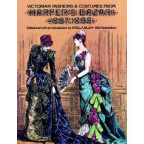 Victorian Fashions and Costumes from Harper's Bazar, 1867-1898 by Stella Blum, 9780486229904