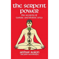 The Serpent Power: The Secrets of Tantric and Shaktic Yoga by Arthur Avalon, 9780486230580