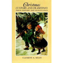 Christmas Customs and Traditions: Their History and Significance by Clement A. Miles, 9780486233543