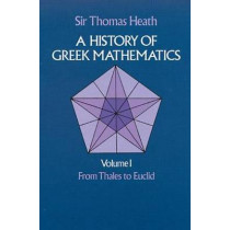 A History of Greek Mathematics: From Thales to Euclid v.1 by Sir Thomas L. Heath, 9780486240732