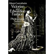 Victorian and Edwardian Fashion: A Photographic Survey by Alison Gernsheim, 9780486242057