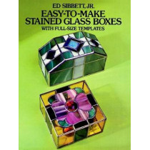 Easy-to-Make Stained Glass Boxes: With Full-Size Templates: With Full-Size Templates by Ed Sibbett, 9780486245607