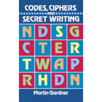 Codes, Ciphers and Secret Writing by Martin Gardner, 9780486247618