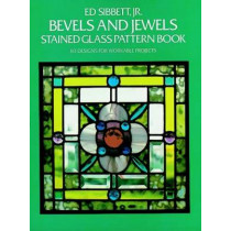 Bevels and Jewels Stained Glass Pattern Book by Ed Sibbett, 9780486248448